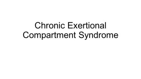 Chronic Exertional Compartment Syndrome. Normal Anatomy Lower leg divided into 4 compartments Anterior Deep peroneal nerve Tibialis anterior Long toe.