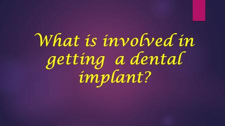 What is involved in getting a dental implant?. Have you feel you screw your life because you have no confidence when you smile? Well, you really have.