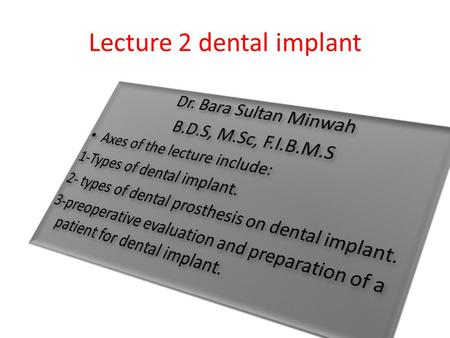 Lecture 2 dental implant. Types of dental implant 1.Mucosal Insert 2.Endodontic Implant (Stabilizer) 3.Sub-periosteal implant 4.Endosteal or Endosseous.