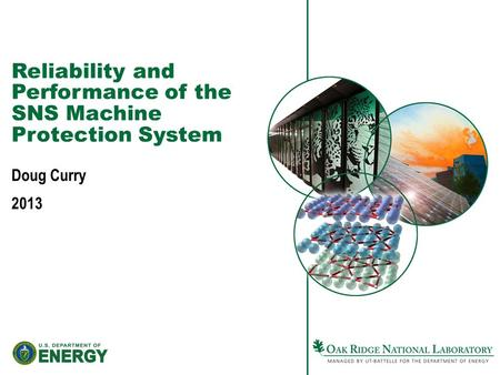 Reliability and Performance of the SNS Machine Protection System Doug Curry 2013.