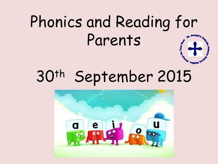 Phonics and Reading for Parents 30 th September 2015.