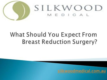 Silkwoodmedical.com.au.  Breast reduction surgery is becoming quite popular nowadays and it is considered as one of the most patient pleasing surgeries.