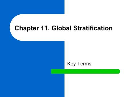 Chapter 11, Global Stratification Key Terms. global system of stratification A system of inequality for the distribution of resources and opportunities.