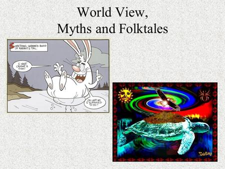 World View, Myths and Folktales. World View/Beliefs In order to better understand literature, the reader needs to understand the author's world view.