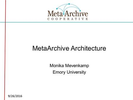 Click to edit Master subtitle style 9/26/2016 MetaArchive Architecture Monika Mevenkamp Emory University.