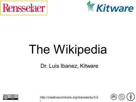 The Wikipedia Dr. Luis Ibanez, Kitware  /