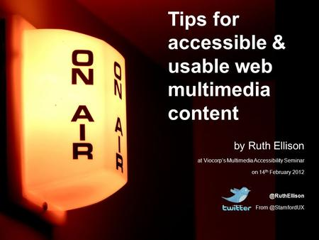 By Ruth Ellison at Viocorp's Multimedia Accessibility Seminar on 14 th February  Tips for accessible & usable web multimedia.