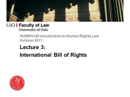HUMR5140 Introduction to Human Rights Law Autumn 2011 Lecture 3: International Bill of Rights.