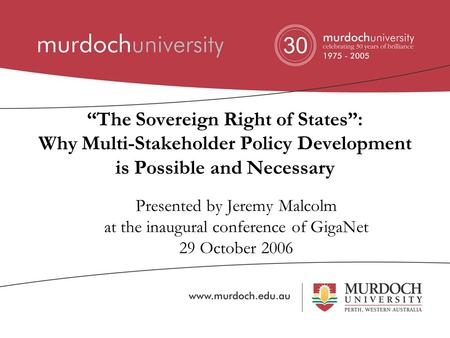 """The Sovereign Right of States"": Why Multi-Stakeholder Policy Development is Possible and Necessary Presented by Jeremy Malcolm at the inaugural conference."