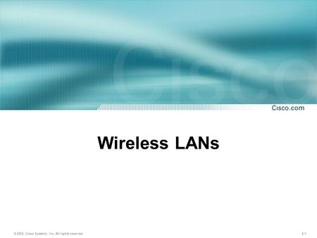 © 2003, Cisco Systems, Inc. All rights reserved. 2-1 Wireless LANs.