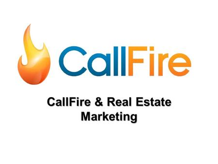CallFire & Real Estate Marketing. CallFire is a Santa Monica based technology company, dedicated to providing Real Estate firms innovative communication.