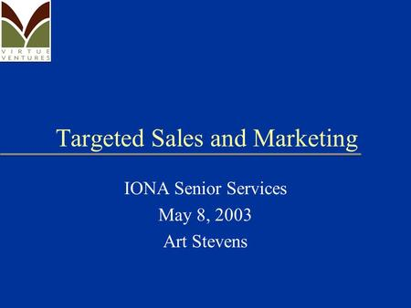 Targeted Sales and Marketing IONA Senior Services May 8, 2003 Art Stevens.