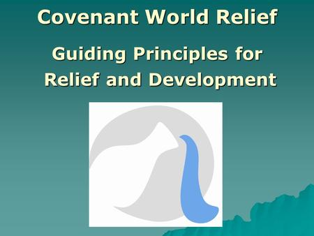 Covenant World Relief Guiding Principles for Relief and Development.