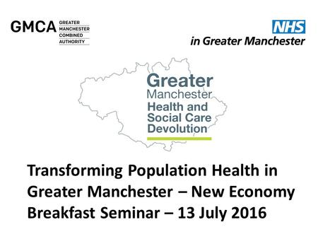 Transforming Population Health in Greater Manchester – New Economy Breakfast Seminar – 13 July 2016.