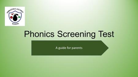 Phonics Screening Test A guide for parents. What is phonics? Phonics is a way of teaching children to read quickly and skilfully. Children are taught.