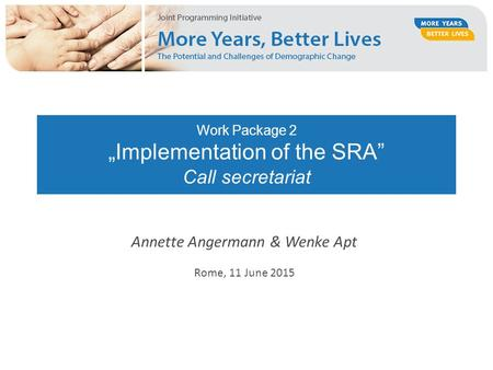 "Work Package 2 ""Implementation of the SRA"" Call secretariat Annette Angermann & Wenke Apt Rome, 11 June 2015."