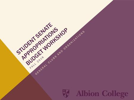 STUDENT SENATE APPROPRIATIONS BUDGET WORKSHOP FALL 2016 GENERAL CLUBS AND ORGANIZATIONS.