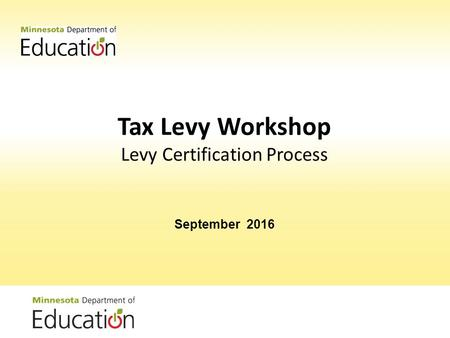 Tax Levy Workshop Levy Certification Process September 2016.