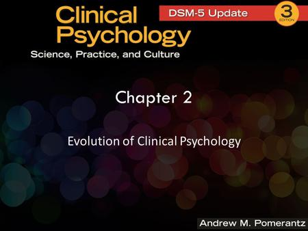 Chapter 2 Evolution of Clinical Psychology. The emergence of clinical psychology around the turn of the 20 th century was preceded by numerous important.