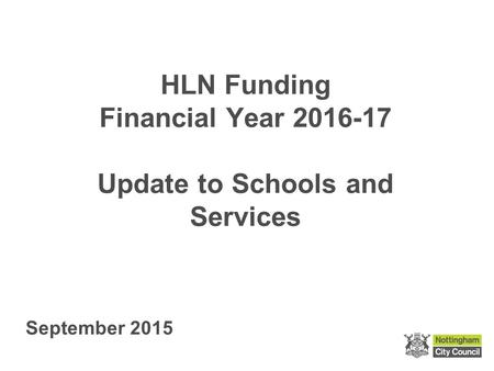 HLN Funding Financial Year 2016-17 Update to Schools and Services September 2015.