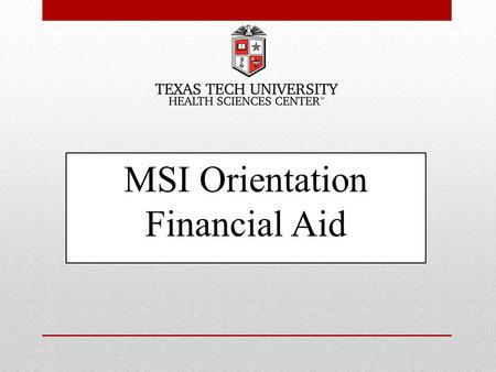 MSI Orientation Financial Aid. Financial Aid Budgets Total for 4 years = $200,188 Total for FMAT 3 years = $150,408.