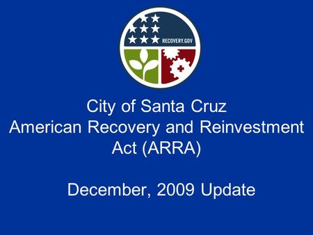 City of Santa Cruz American Recovery and Reinvestment Act (ARRA) December, 2009 Update.