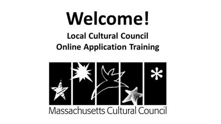 Welcome! Local Cultural Council Online Application Training.