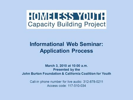 March 3, 2010 at 10:00 a.m. Presented by the John Burton Foundation & California Coalition for Youth Call-in phone number for live audio: 312-878-0211.