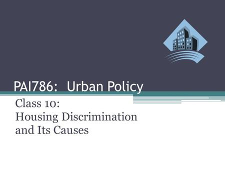 PAI786: Urban Policy Class 10: Housing Discrimination and Its Causes.