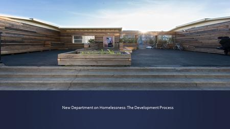 New Department on Homelessness: The Development Process.