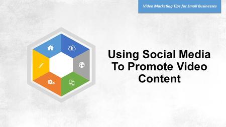 Using Social Media To Promote Video Content Video Marketing Tips for Small Businesses.