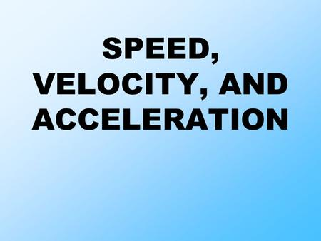 SPEED, VELOCITY, AND ACCELERATION. 1.A traveler covers a distance of 460 miles in a time of 8 hours. What is the average speed for this trip? speed =