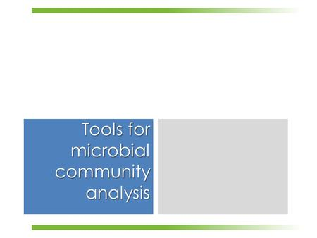 Tools for microbial community analysis. What I am not going to talk  Culture dependent analysis  Isolate all possible colonies  Infer community  Test.