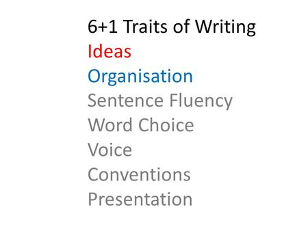 6+1 Traits of Writing Ideas Organisation Sentence Fluency Word Choice Voice Conventions Presentation.