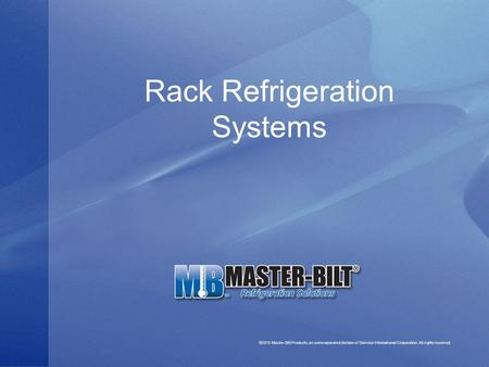 Rack Refrigeration Systems ©2015 Master-Bilt Products, an unincorporated division of Standex International Corporation. All rights reserved.