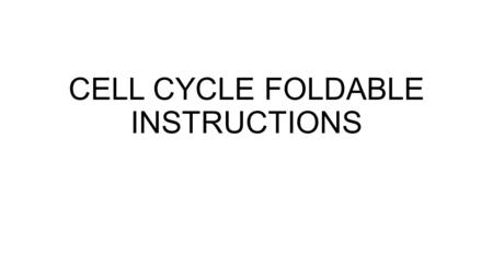 CELL CYCLE FOLDABLE INSTRUCTIONS. You will need 6 sheets of construction paper to construction your Cell Cycle foldable TABS: Cell Cycle Interphase G1.