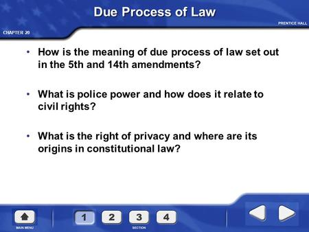 CHAPTER 20 Due Process of Law How is the meaning of due process of law set out in the 5th and 14th amendments? What is police power and how does it relate.
