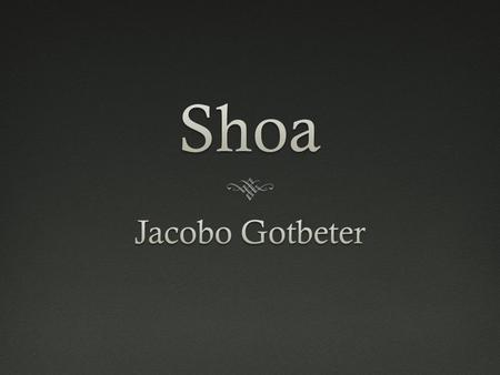 We are going to talk about a story than took place in the shoa. The principal character is Jacobo Gotbeter that is one of the 500,000 survivors of those.
