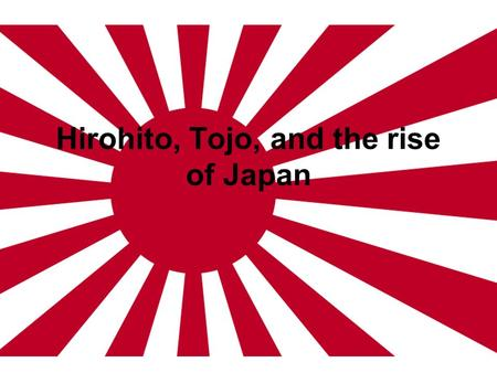Hirohito, Tojo, and the rise of Japan. Japan becomes an Imperial Power 1853: Matthew Perry forces the Japanese to open trade or face war 1868: Traditional.