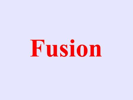 Fusion. Examples ● Fusion is the reaction that produces the energy in the sun.
