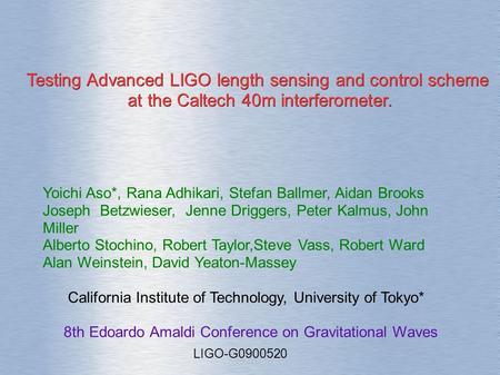 Testing Advanced LIGO length sensing and control scheme at the Caltech 40m interferometer. at the Caltech 40m interferometer. Yoichi Aso*, Rana Adhikari,