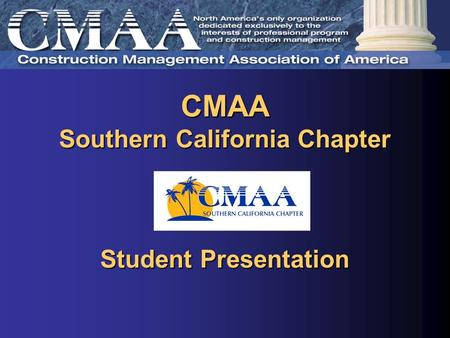 CMAA Southern California Chapter CMAA Southern California Chapter Student Presentation Student Presentation.