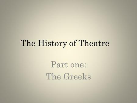The History of Theatre Part one: The Greeks. Before the Greeks there were the Cavemen! As previously mentioned, our earliest ancestors likely re-enacted.