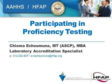 Participating in Proficiency Testing Chioma Echeumuna, MT (ASCP), MBA Laboratory Accreditation Specialist p: 312-202-8071 1.