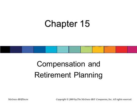 McGraw-Hill/Irwin © 2007 The McGraw-Hill Companies, Inc., All Rights Reserved. Chapter 15 Compensation and Retirement Planning McGraw-Hill/IrwinCopyright.