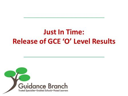 Just In Time: Release of GCE 'O' Level Results. Release of GCE 'O' Level Results You might want to use these guiding questions when considering your next.