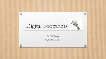 Digital Footprints By Erik Borge September 29, 2015.