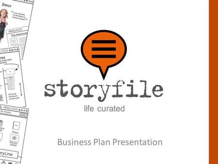 Business Plan Presentation life curated. Storyfile captures, organizes, preserves and shares the story of our world as told by ordinary people.