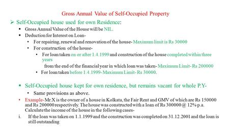 Gross Annual Value of Self-Occupied Property  Self-Occupied house used for own Residence:  Gross Annual Value of the House will be NIL.  Deduction for.