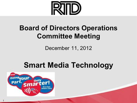 Board of Directors Operations Committee Meeting December 11, 2012 Smart Media Technology 1.